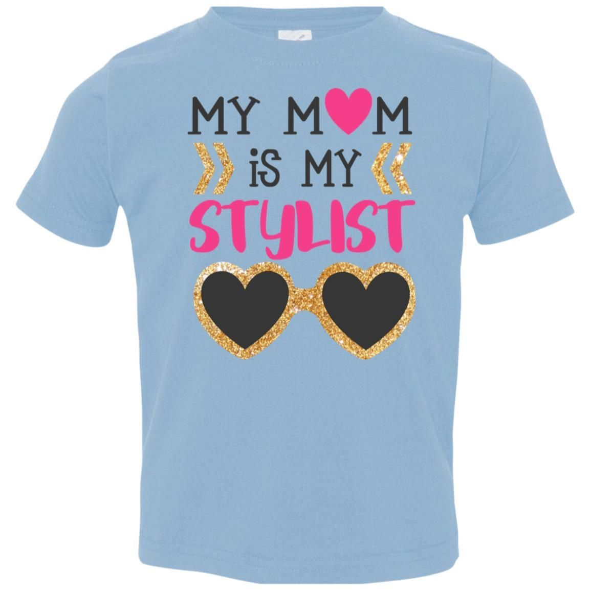 My Mom Is My Stylist Toddler T Shirt Toddler Tshirts T Shirt Toddler