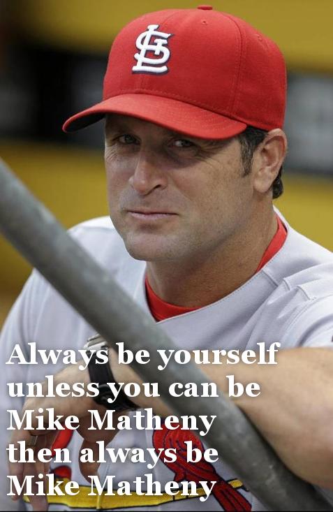 Always be Mike matheny