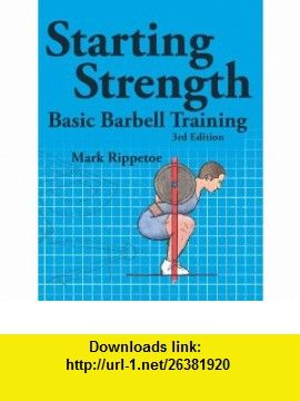 Starting Strength, 3rd edition (9780982522738) Mark Rippetoe, Jason Kelly , ISBN-10: 0982522738  , ISBN-13: 978-0982522738 ,  , tutorials , pdf , ebook , torrent , downloads , rapidshare , filesonic , hotfile , megaupload , fileserve
