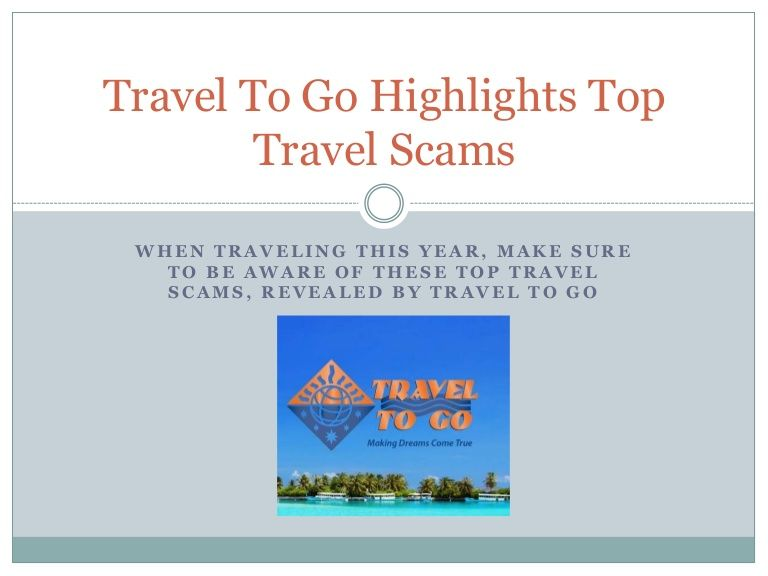 When Traveling this year, make sure to be aware of these top travel scams revealed by Travel To Go
