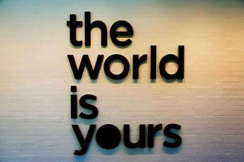 The World Is Yours Life Quotes Quotes Quote World Life Inspirational
