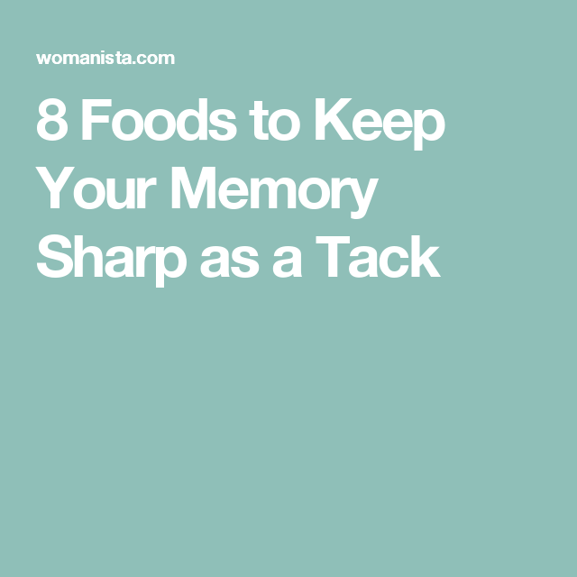 8 Foods to Keep Your Memory Sharp as a Tack