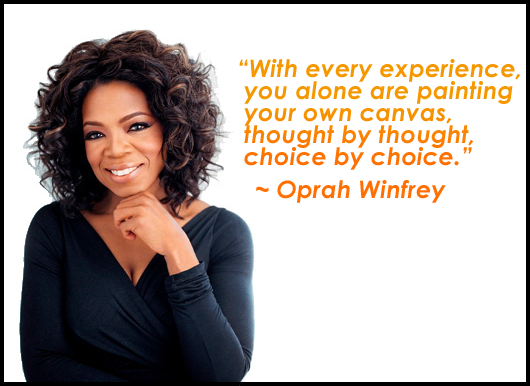 Attractive Oprah Winfrey Quotes: With Every Experience You Alone Are Painting Your Own  Canvas, Thought By Thought, Choice By Choice. Design Inspirations