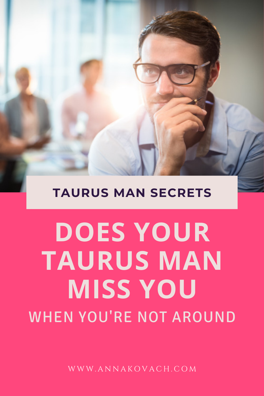 Will a taurus man miss you