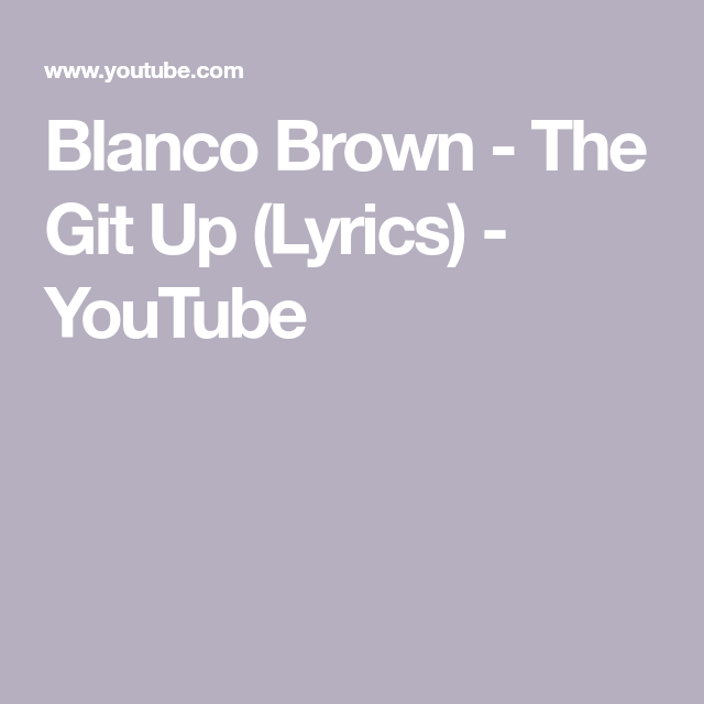 get it up blanco brown lyrics