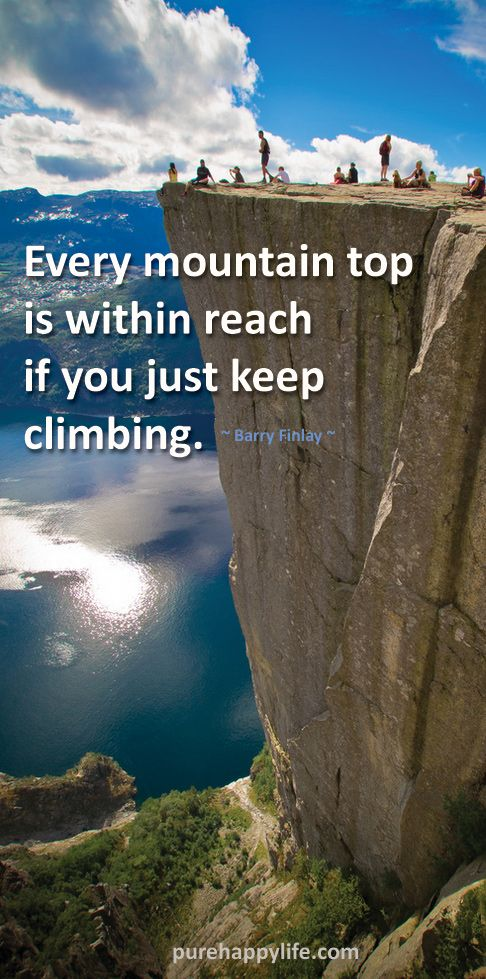 Life Quote Every Mountain Top Is Within Reach If You Just Keep Climbing Climbing Quotes Top Quotes Mountain Climbing Quotes