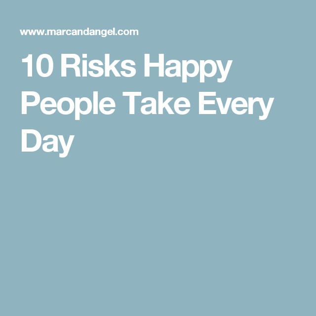 10 Risks Happy People Take Every Day