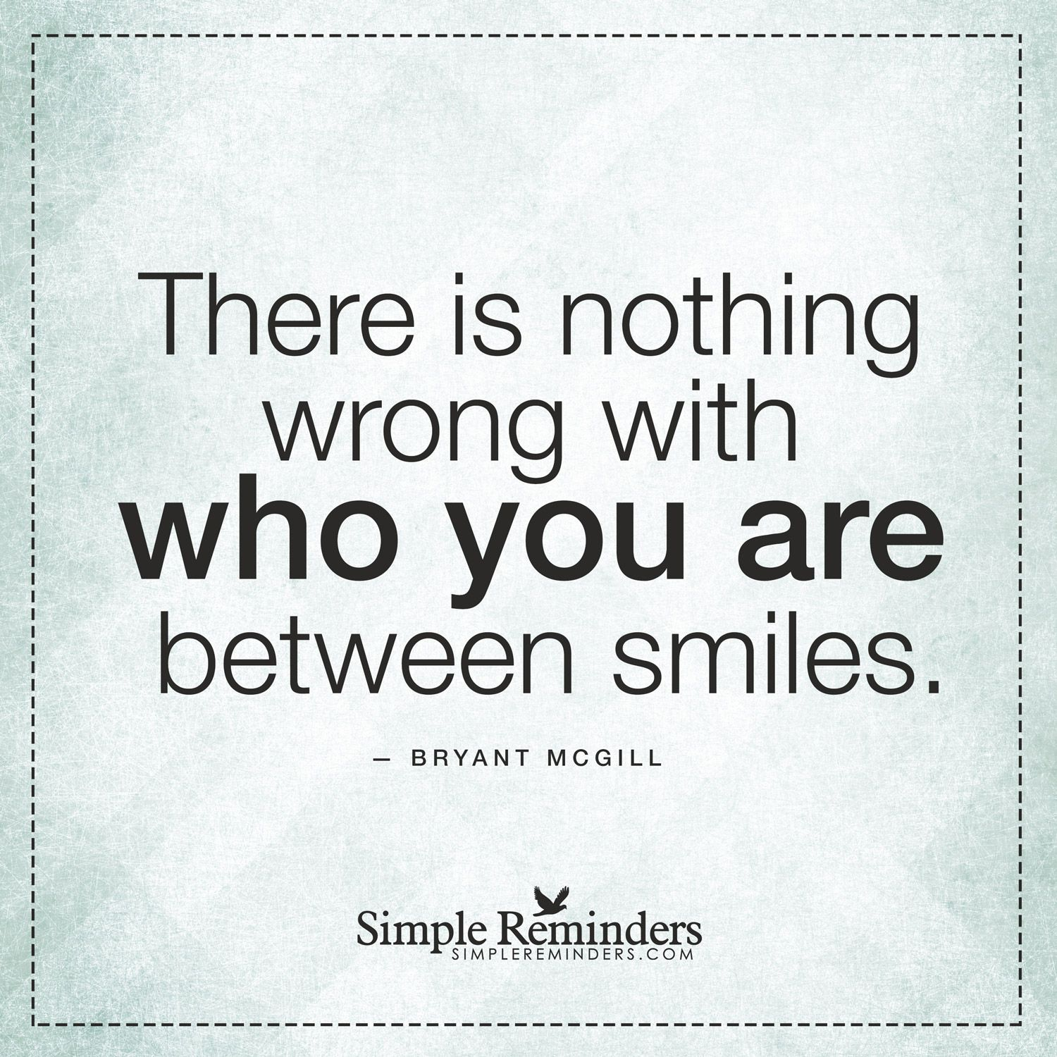 Quotes About Smiles You Do Not Have To Smile There Is Nothing Wrong With Who You Are