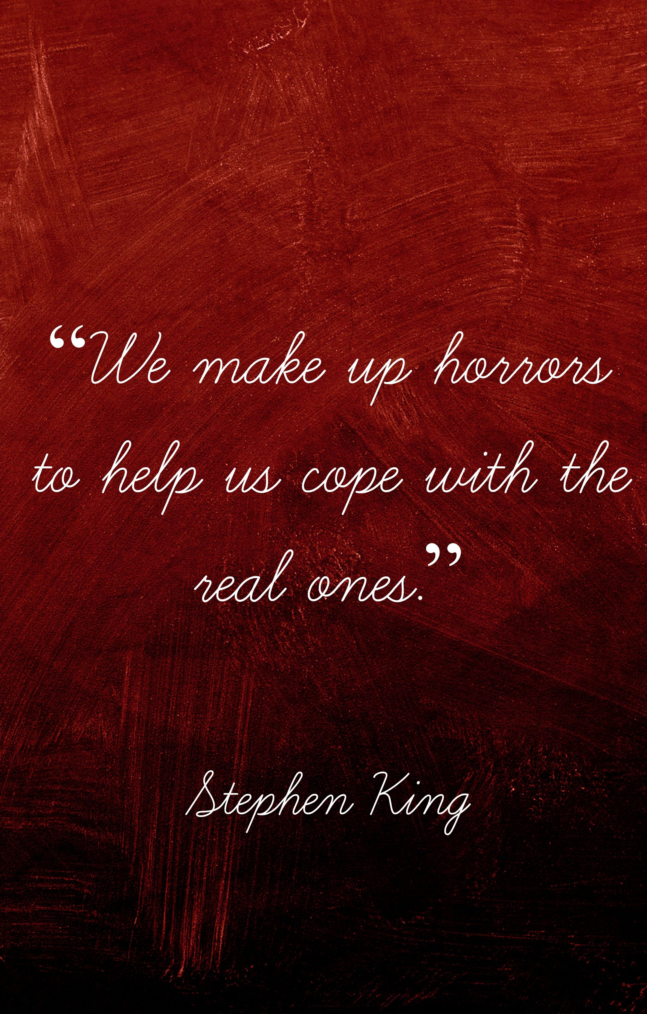 "Quotes From The Movie The Help We Make Up Horrors To Help Us Cope With The Real Ones.""  Stephen"