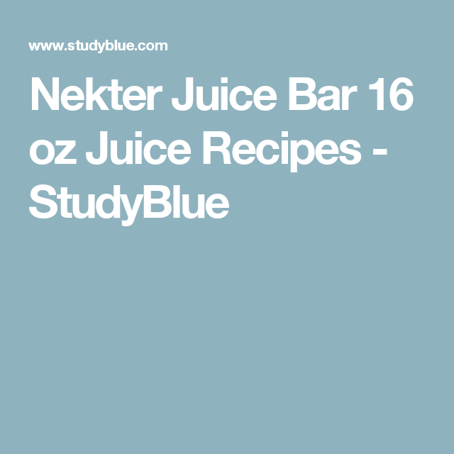 Nekter Juice Bar 16 oz Juice Recipes - StudyBlue | Whole