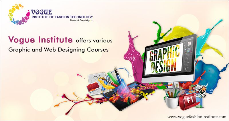 The Various Graphic And Web Designing Courses Offered At Vogue Institute Of Fashion Technology Are Degr Web Design Course Web Design Technology Fashion