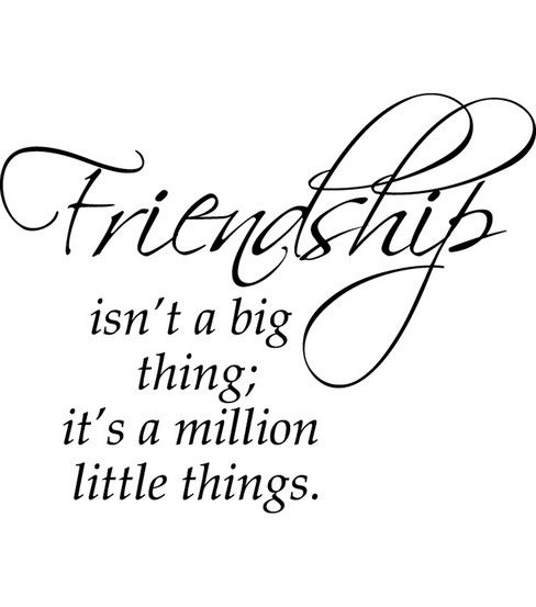 Quote Clip Art: Friendship Isn't A Big Thing; It's A Million Little Things