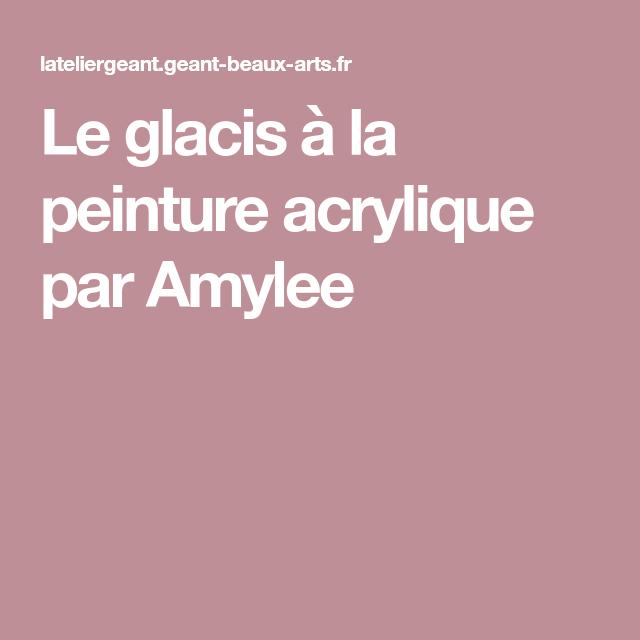 Le Glacis à La Peinture Acrylique Par Amylee Lecons En 2019