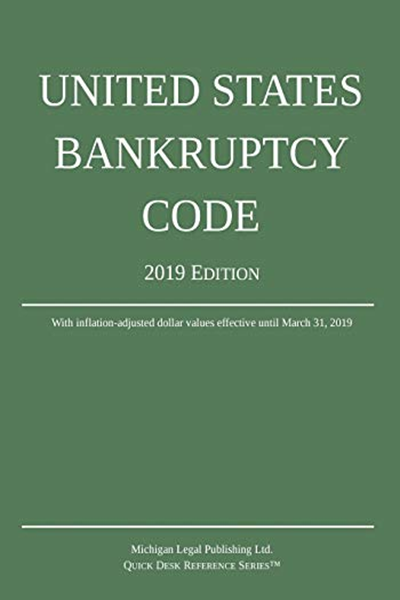 2019 United States Bankruptcy Code 2019 Edition By Michigan