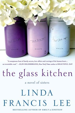 The Glass Kitchen: A Novel of Sisters by Linda Francis Lee