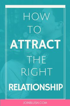 attract the right relationship