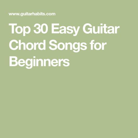 Top 30 Easy Guitar Chord Songs for Beginners | Guitar | Pinterest ...