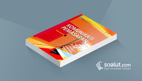 Soal Ujian Ut Ilmu Komunikasi Skom4328 Komunikasi Pemasaran Dan Kunci Jawaban Komunikasi Pemasaran Pemasaran Komunikasi