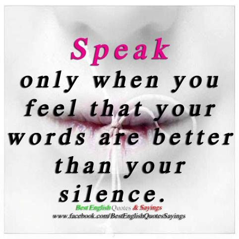 Speak only when you feel... (from Best English Quotes
