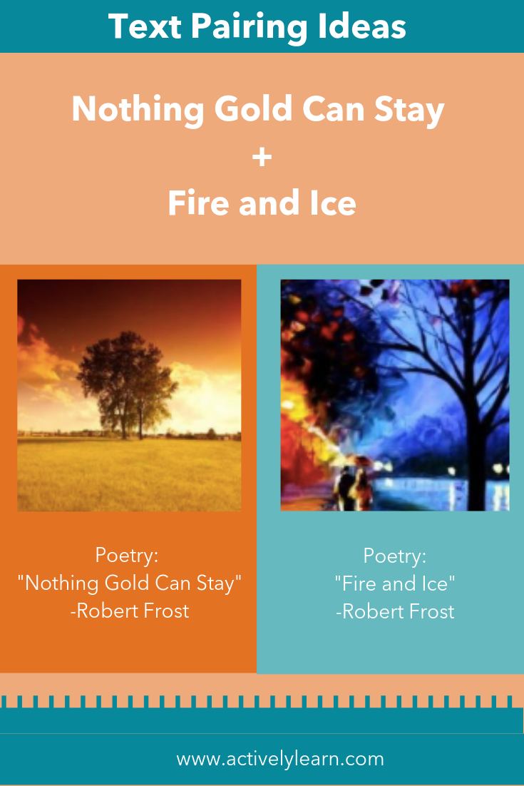 Text Pairing Idea Nothing Gold Can Stay Fire And Ice Ela Robertfrost Poetry Nature Naturalworld Figurativela Peer Learning Paired Metacognition Paraphrase Robert Frost