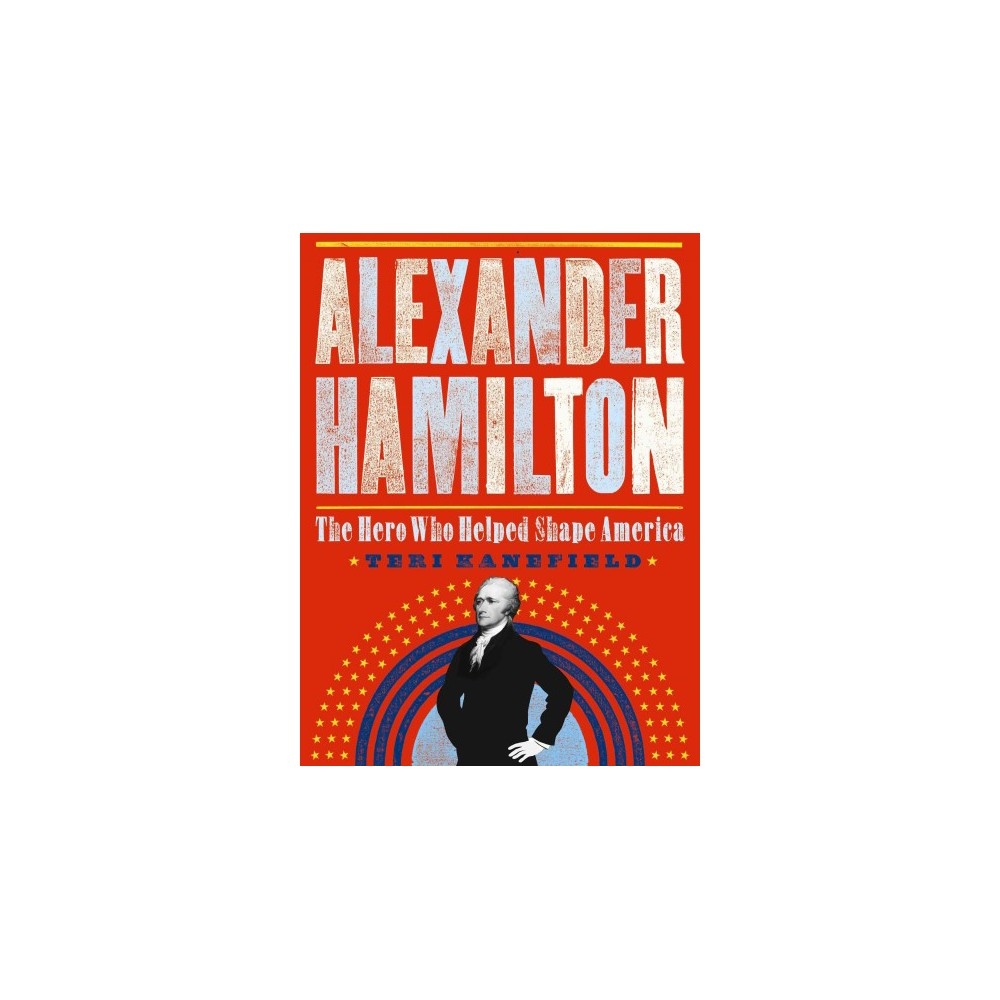 Alexander Hamilton : The Making of America (Hardcover) (Teri Kanefield)