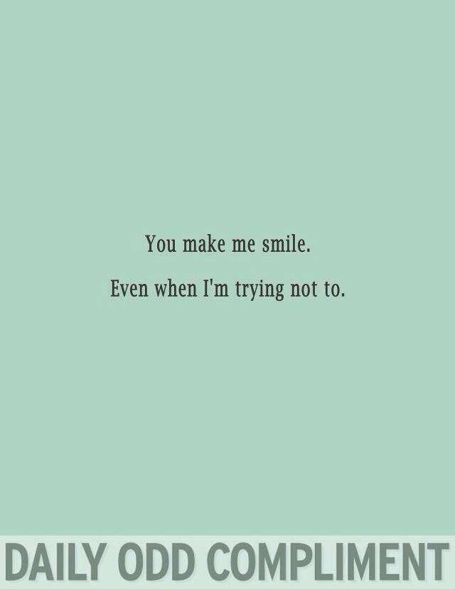You Always Put A Smile On My Face Daily Odd Compliment Odd Compliment Daily Odd