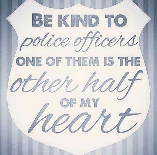 Be Kind To Police Officers One Of Them Is The Other Half Of My Heart Police Wife Quotes Police Wife Life Police Quotes