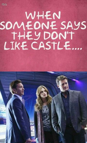 That is so true!!! I haven't met someone who doesn't like it because either he or she has not watched it or  absolutely loves Castle.