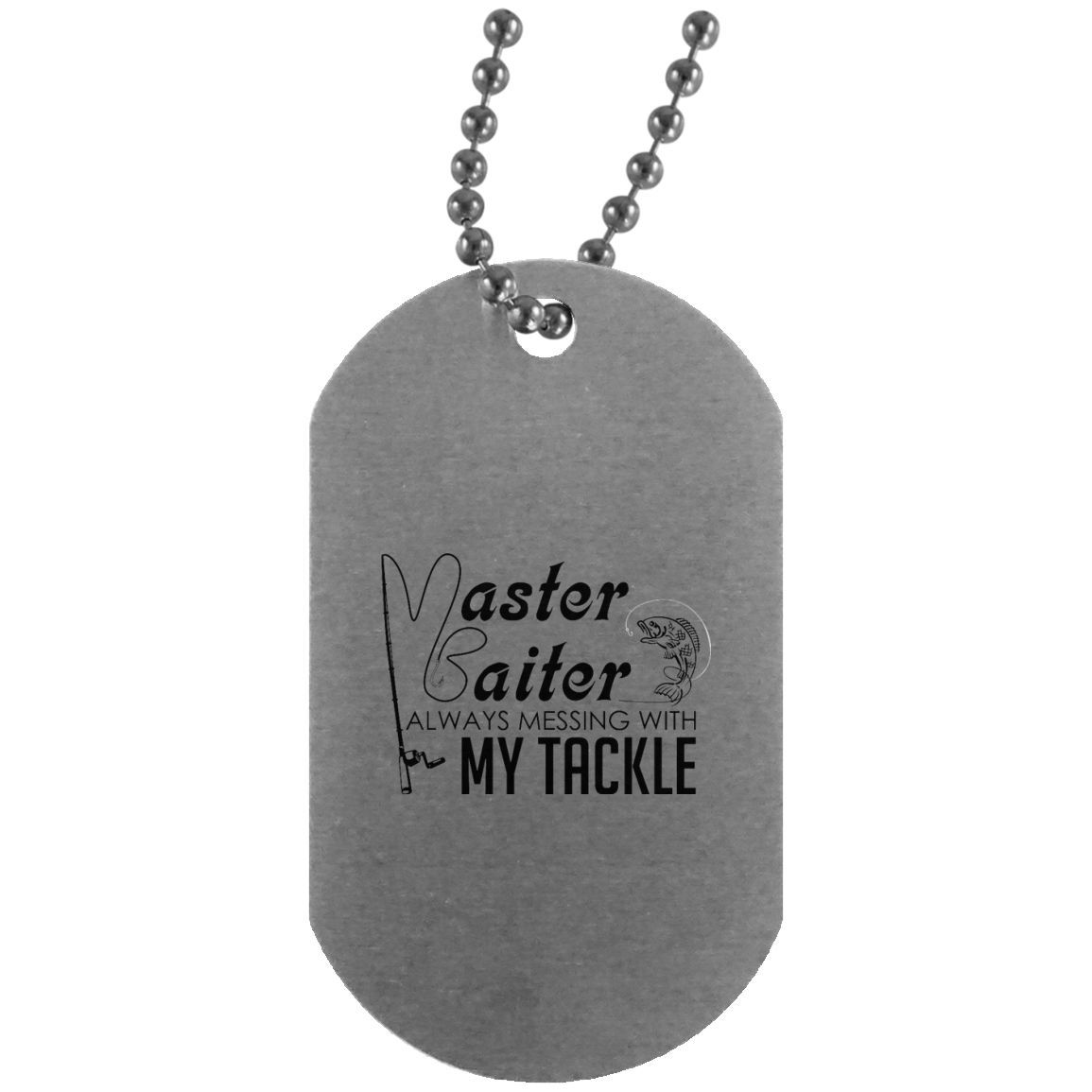 Master Baiter Always Messing With My Tackle 1 Dog Tag