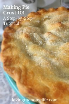 Make Pie Crust 101: A Step-by-Step Tutorial - Loving the Home Life