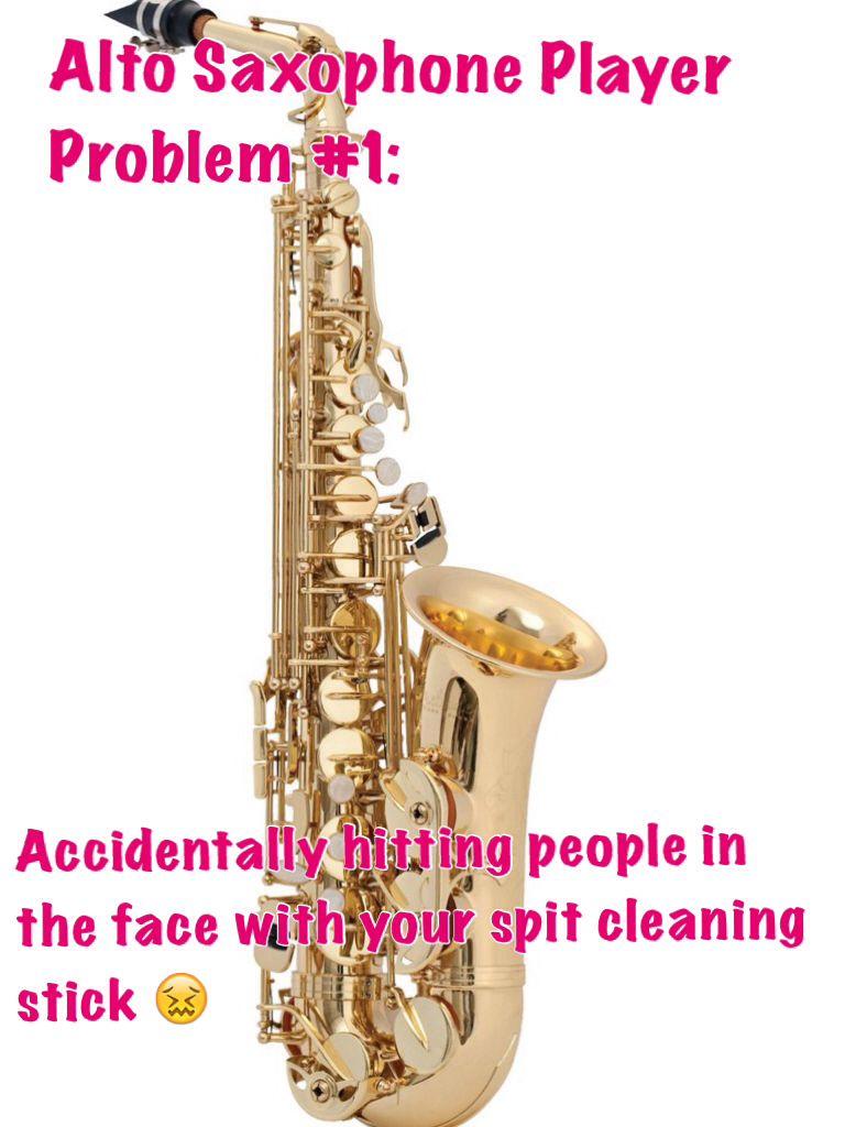 My Friend Has This Problem Altosaxophone Saxophone Saxophoneplayer Saxophoneplayerproblems Band Nerd Band Geek Band Memes