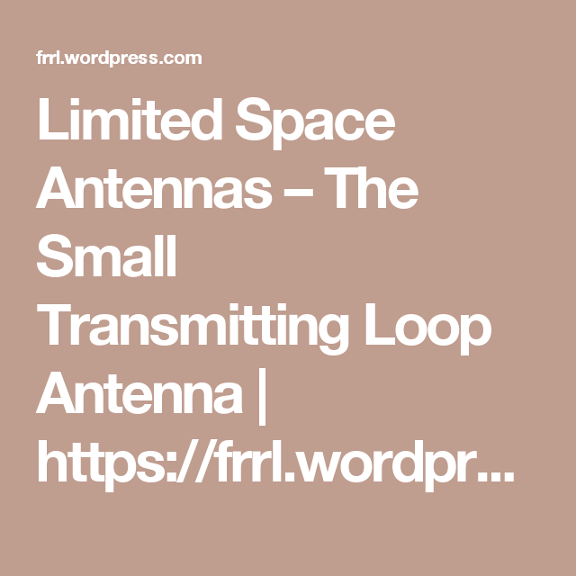 Limited Space Antennas – The Small Transmitting Loop Antenna