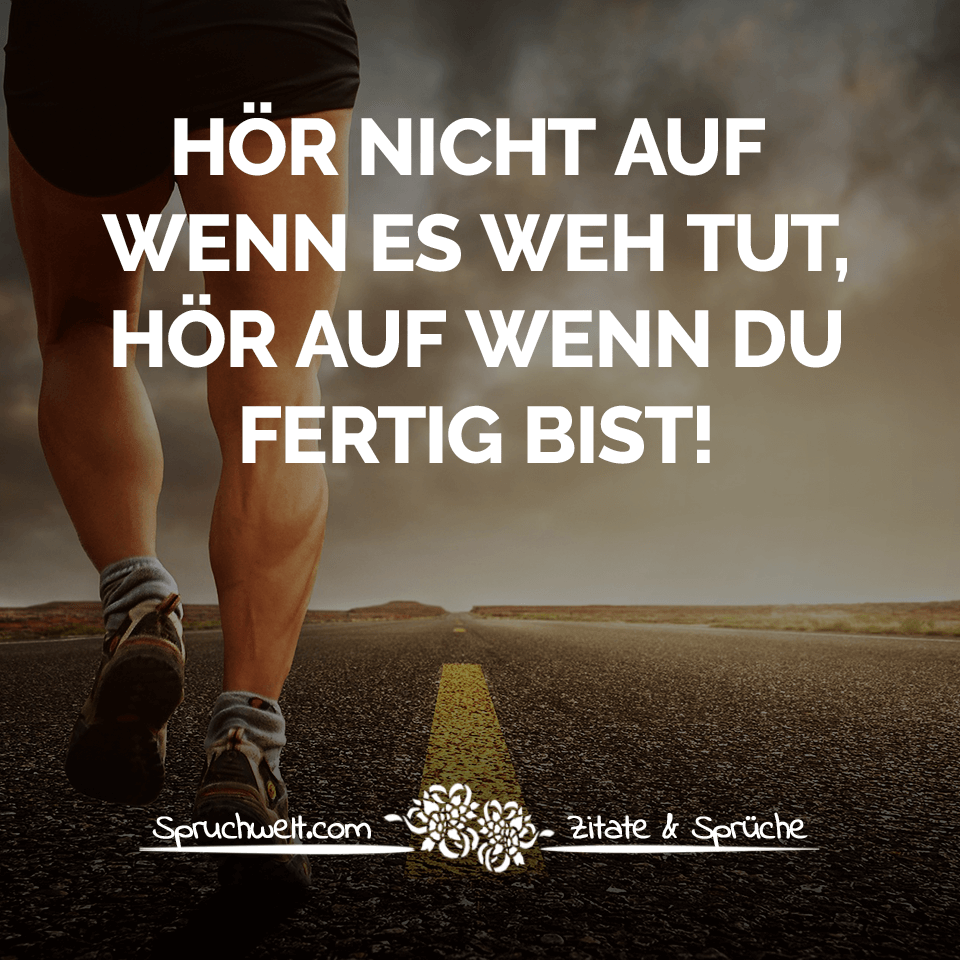 Hör nicht auf wenn es weh tut, hör auf wenn du fertig bist! – Sport Motivation