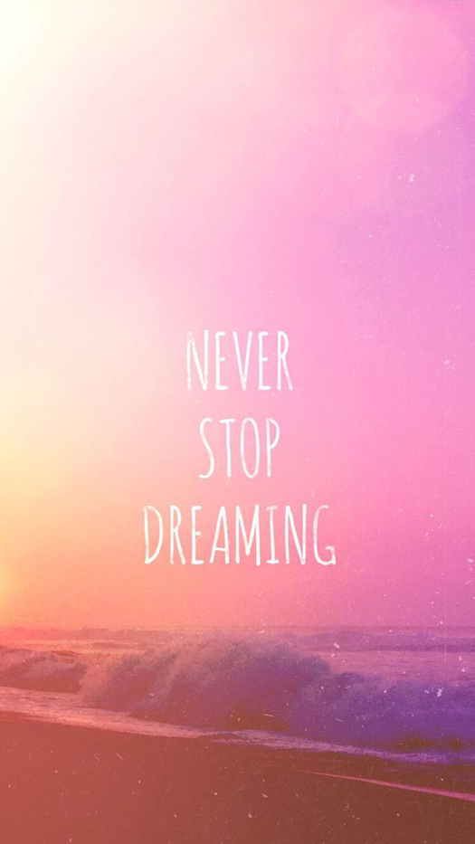 Never Stop Dreaming Wallpaper For Iphone And Android