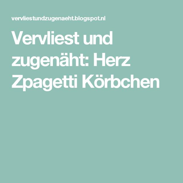Vervliest und zugenäht: Herz Zpagetti Körbchen