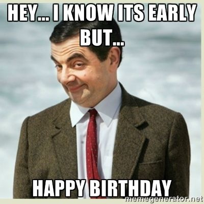 Hey I Know Its Early But Happy Birthday Funny Pictures Laugh Teacher Humor