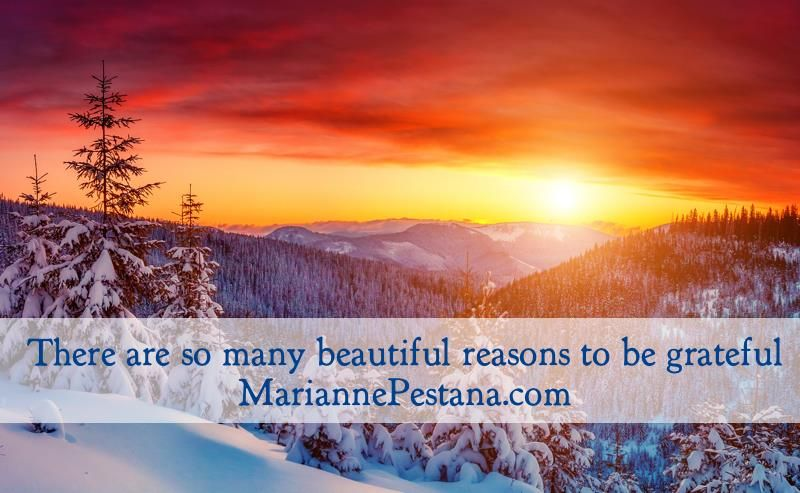 There are so many beautiful reasons to be grateful.  www.MariannePestana.com