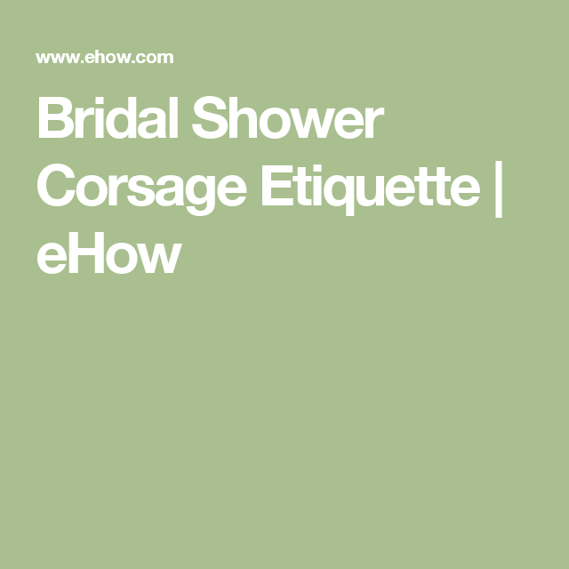 bridal shower corsage etiquette ehow