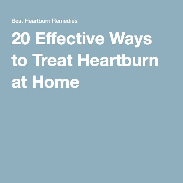 20 Effective Ways to Treat Heartburn at Home