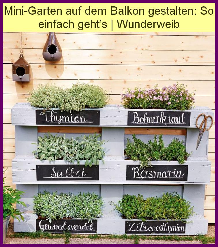 Mini Garten Auf Dem Balkon Gestalten So Einfach Geht S Wunderweib In 2020 Mini Garten Krautergarten Design Gartengestaltung Ideen