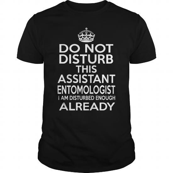 ASSISTANT ENTOMOLOGIST - DISTURB T4 #shirt #T-Shirts. GET  => https://www.sunfrog.com/LifeStyle/ASSISTANT-ENTOMOLOGIST--DISTURB-T4-124142258-Black-Guys.html?id=60505