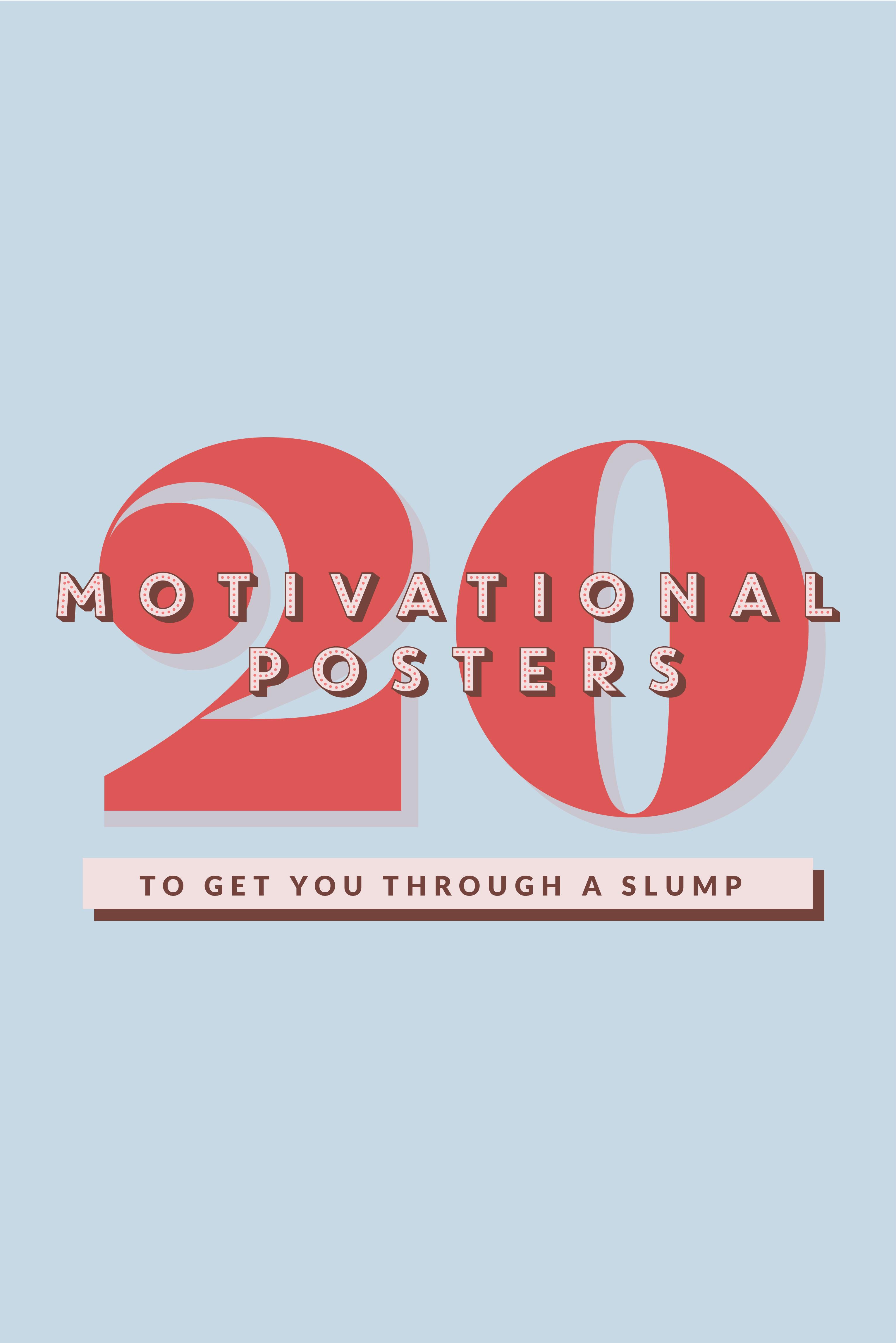 20 Motivational Posters To Get You Through A Slump Pinterest