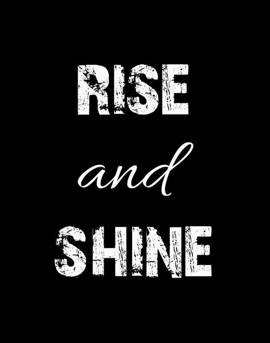 Rise and shine word art print poster black white motivational quote inspirational words of wisdom motivationmonday