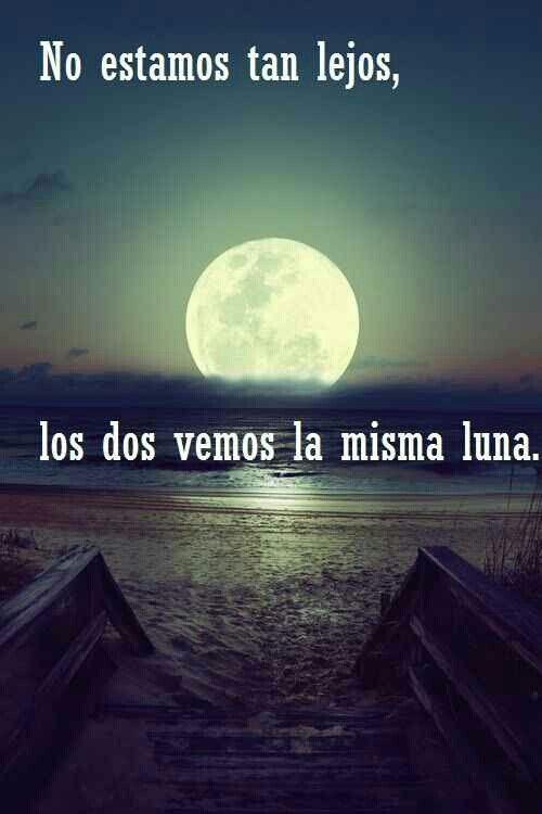 Los Dos Vemos La Misma Luna Amor A Distancia Frases De Amor Lejano Frases De Amor A Distancia