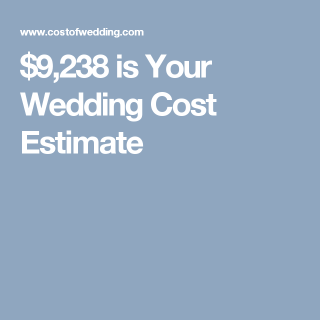 9 238 is your wedding cost estimate our wedding pinterest