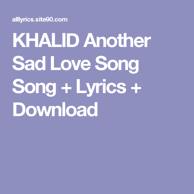 KHALID Another Sad Love Song Song + Lyrics + Download