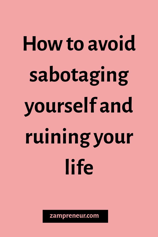 How to Stop SelfSabotaging Behaviors Z A M P R E N E U