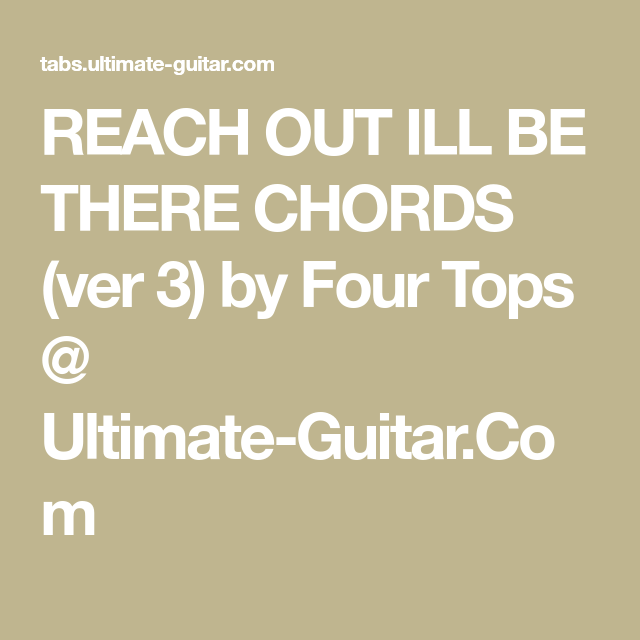 Reach Out Ill Be There Chords Ver 3 By Four Tops Ultimate Guitar