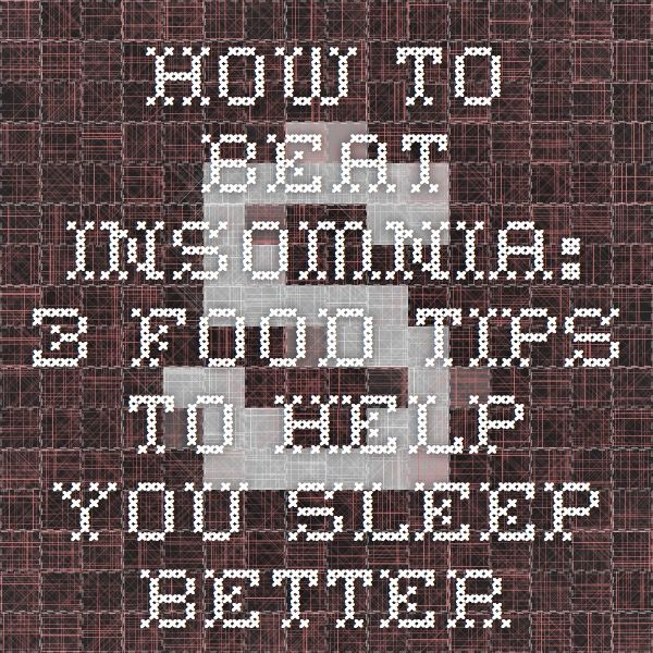 How to Beat Insomnia: 3 Food Tips to Help You Sleep Better