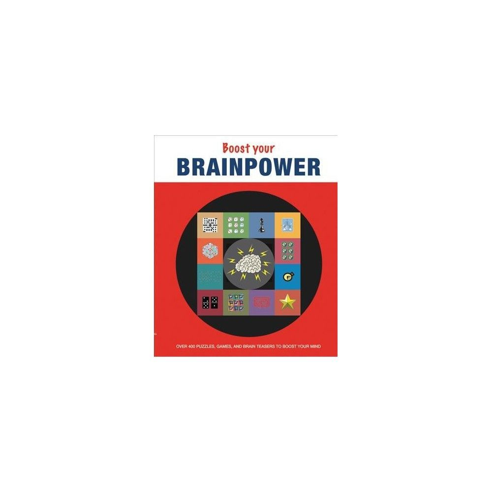 Boost Your Brainpower : Over 400 Puzzles, Games, and Brain Teasers to Boost Your Mind (Paperback)